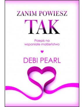Debi Pearl - Zanim powiesz TAK